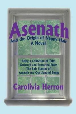 Asenath and the Origin of Nappy Hair: Being a Collection of Tales Gathered and Extracted from the Epic Stanzas of Asenath and Our Song of Songs (Paperback)