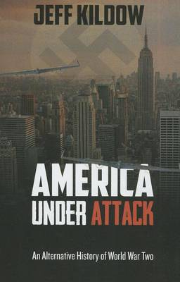 America Under Attack: An Alternative History of World War Two (Paperback)