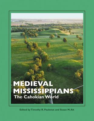 Medieval Mississippians: The Cahokian World - Popular Archaeology (Paperback)
