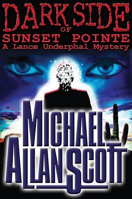 Dark Side of Sunset Pointe - A Lance Underphal Mystery (Paperback)
