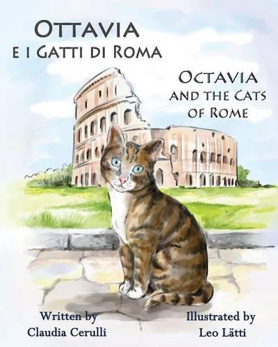 Ottavia E I Gatti Di Roma - Octavia and the Cats of Rome: A Bilingual Picture Book in Italian and English (Paperback)