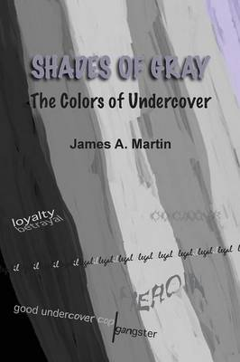 Shades of Gray, the Colors of Undercover (Paperback)