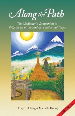 Along the Path: The Meditator's Companion to Pilgrimage in the Buddha's India and Nepal (Paperback)