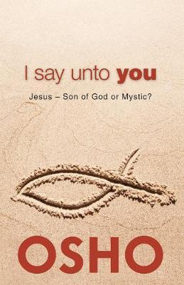 I Say Unto You: Jesus: Son of God or Mystic? (Paperback)
