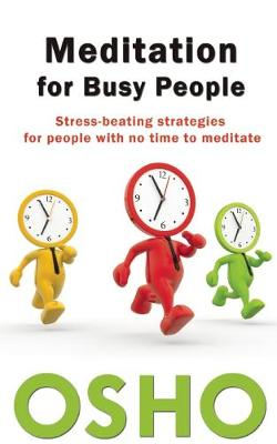 Meditation for Busy People: Stress-Beating Strategies for People with No Time to Meditate (Paperback)
