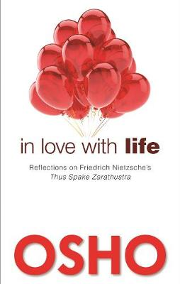 In Love with Life: Reflections on Friedrich Nietzsche's Thus Spake Zarathustra (Paperback)