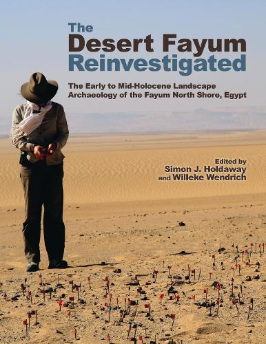 The Desert Fayum Reinvestigated: The Early to Mid-Holocene Landscape Archaeology of the Fayum North Shore, Egypt (Hardback)