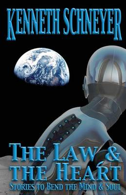 The Law & the Heart: Speculative Stories to Bend the Mind and Soul (Paperback)