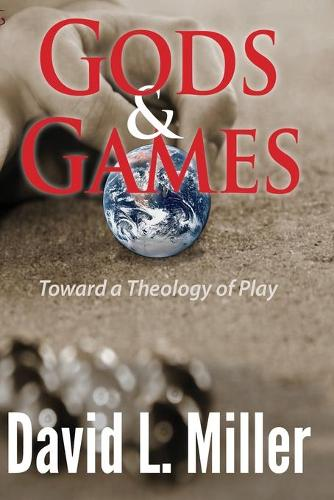 Gods & Games: Toward a Theology of Play (Paperback)