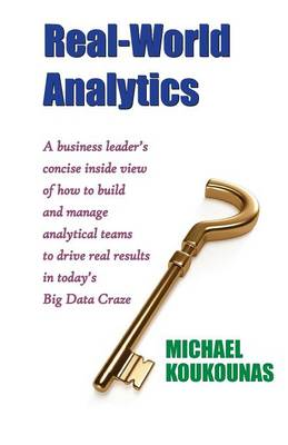 Real-World Analytics: A Business Leader's Concise Inside View of How to Build and Manage Analytical Teams to Drive Real Results in Today's B (Paperback)