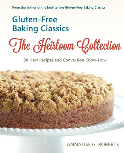 Gluten-Free Baking Classics-The Heirloom Collection: 90 New Recipes and Conversion Know-How (Paperback)