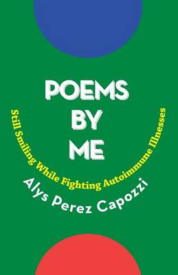 Poems by Me: Still Smiling While Fighting Autoimmune Illnesses (Paperback)