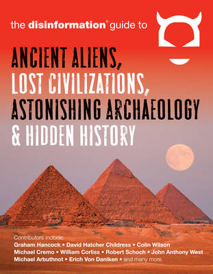 Disinformation Guide to Ancient Aliens, Lost Civilizations, Astonishing Archaeology and Hidden History (Paperback)