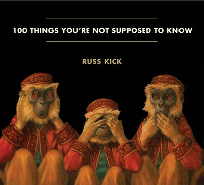 100 Things You'Re Not Supposed to Know: Secrets, Conspiracies, Cover Ups, and Absurdities (Paperback)