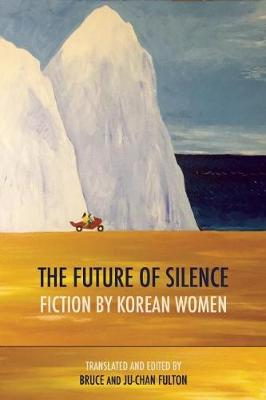 The Future of Silence: Fiction by Korean Women (Paperback)