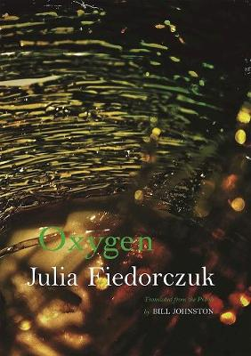 Oxygen: Selected Poems by Julia Fiedorczuk (Paperback)