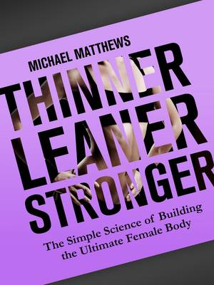 Thinner Leaner Stronger: The Simple Science of Building the Ultimate Female Body - Build Healthy Muscle Series (Paperback)