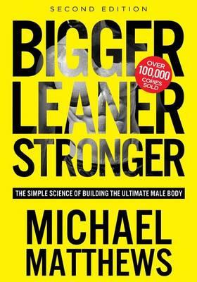 Bigger Leaner Stronger (Paperback)