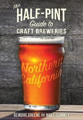 The Half-Pint Guide to Craft Breweries: Northern California - Half-Pint Guides (Paperback)