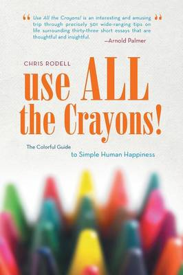 Use All the Crayons!: The Colorful Guide to Simple Human Happiness (Paperback)