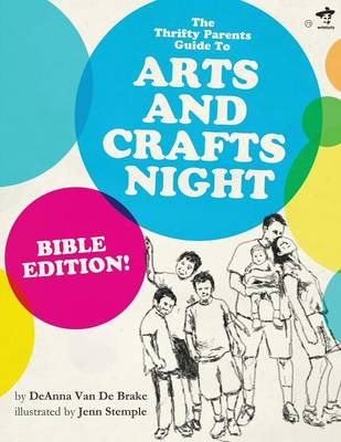THE Thrifty Parents Guide to Arts and Crafts Night: Bible Edition (Paperback)