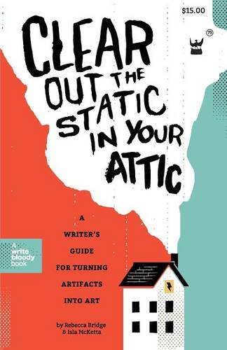 Clear Out the Static in Your Attic: A Writer's Guide for Turning Artifacts Into Art (Paperback)