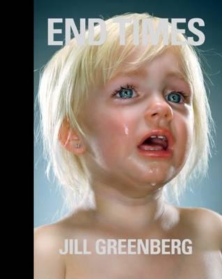 Jill Greenberg - End Times (Hardback)