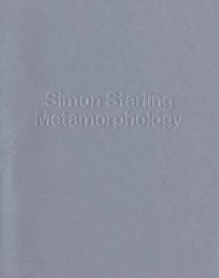 Simon Starling - Metamorphology (Hardback)