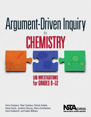 Argument-Driven Inquiry in Chemistry: Lab Investigations for Grades 9-12 (Paperback)