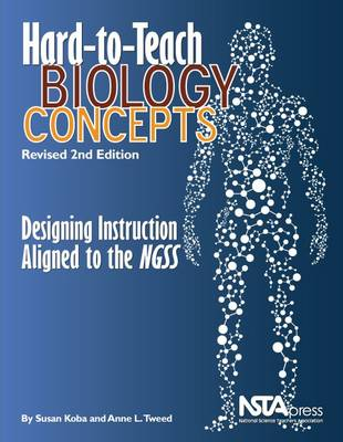 Hard-to-Teach Biology Concepts: Designing Instruction Aligned to the NGSS (Paperback)