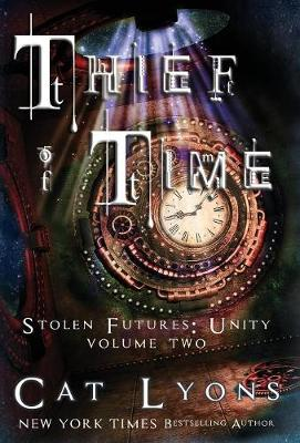 Thief of Time: Stolen Futures: Unity, Book Two - Stolen Futures 2 (Hardback)