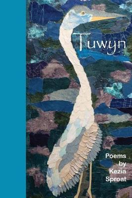 Tuwyn: Poems by Kezia Sproat (Hardback)
