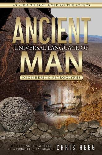 Ancient Universal Language of Man: Deciphering Petroglyphs (Hardback)