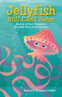 Jellyfish Still Can't Swim: Secrets of God's Creatures That Make Them Good Teachers (Paperback)