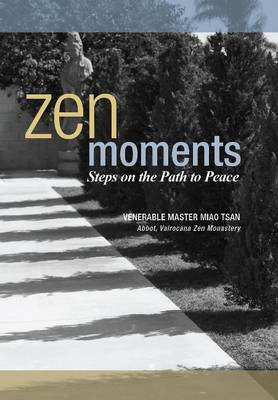 Zen Moments -- Steps on the Path to Peace: Incorporating the Wisdom of Master Miao Tsan into Everyday Living (Hardback)