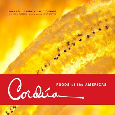 Cordua: Foods of the Americas from the Legendary Texas Restaurant Family (Hardback)