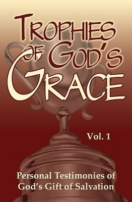 Trophies of God's Grace: Personal Testimonies of God's Gift of Salvation (Paperback)