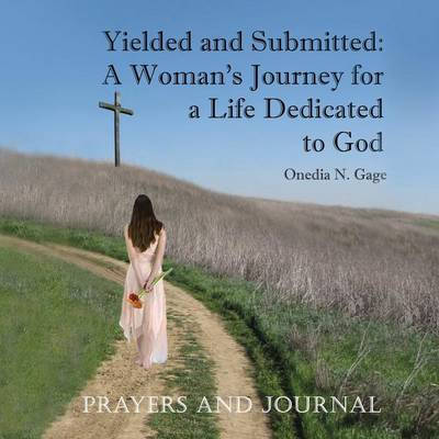 Yielded and Submitted: A Woman's Journey for a Life Dedicated to God Prayers and Journal (Paperback)