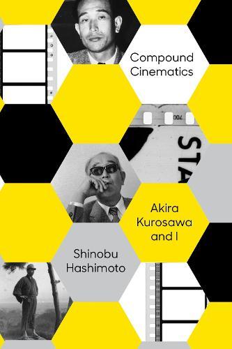 Compound Cinematics: Akira Kurosawa and I (Hardback)