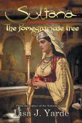 Sultana: The Pomegranate Tree: A Novel of Moorish Spain - Sultana 5 (Paperback)