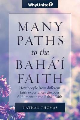 Many Paths to the Baha'i Faith - Whyunite? (Paperback)