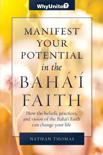 Manifest Your Potential in the Baha'i Faith - Whyunite? (Paperback)