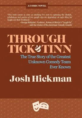 Through Tick & Tinn: The True Story of the Greatest Unknown Comedy Team Ever Known (Hardback)
