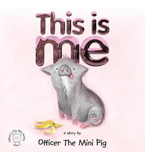 This Is Me - Officer's Pig Tales 1 (Hardback)