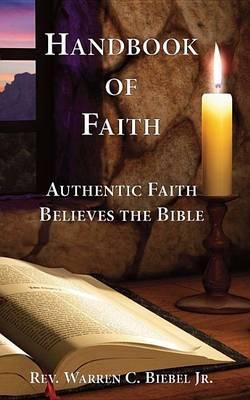 Handbook of Faith: Authentic Faith Believes the Bible (Paperback)