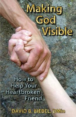 Making God Visible: How to Help Your Heartbroken Friend (Paperback)