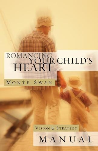 Romancing Your Child's Heart: Vision & Strategy Manual: (Second Edition: Revised and Updated) (Paperback)