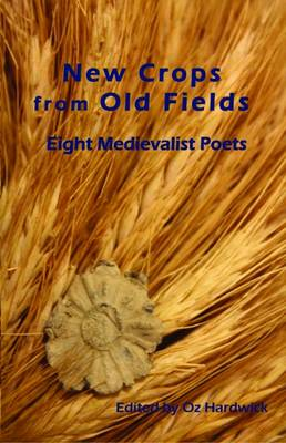 New Crops from Old Fields: Eight Medievalist Poets (Paperback)