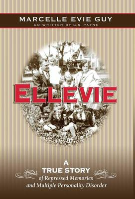 Ellevie: A True Story of Repressed Memories and Multiple Personality Disorder (Hardback)