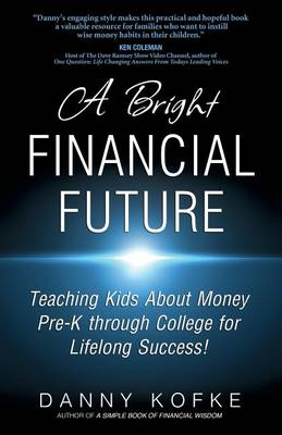 A Bright Financial Future: Teaching Kids about Money Pre-K Through College for Lifelong Success (Paperback)